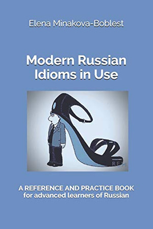 Modern Russian Idioms in Use: A Reference and Practice Book  for Advanced Learners of Russian