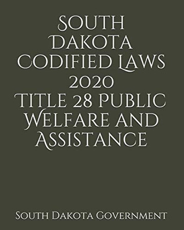 South Dakota Codified Laws 2020 Title 28 Public Welfare and Assistance