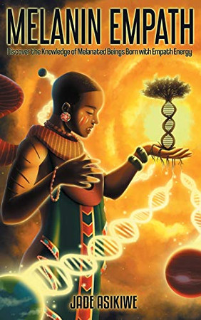 The Melanin Empath: Discover the Knowledge of Melanated Beings Born With Empath Energy