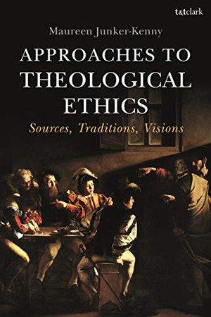 Approaches to Theological Ethics: Sources, Traditions, Visions