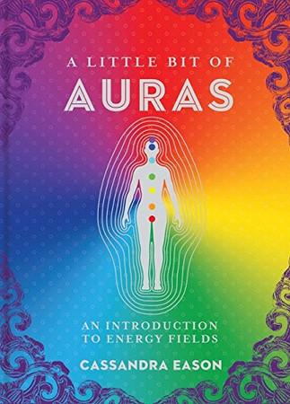 A Little Bit of Auras: An Introduction to Energy Fields (Volume 9) (Little Bit Series)