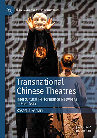 Transnational Chinese Theatres: Intercultural Performance Networks in East Asia (Transnational Theatre Histories)