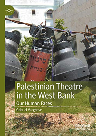 Palestinian Theatre in the West Bank: Our Human Faces