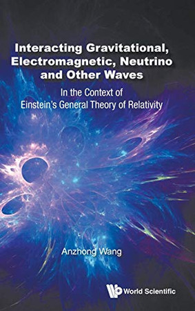 Interacting Gravitational, Electromagnetic, Neutrino and Other Waves: In the Context of Einstein's General Theory of Relativity