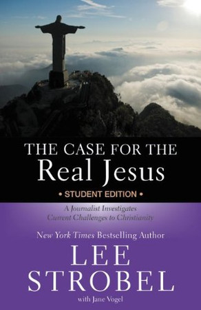 The Case for the Real Jesus Student Edition: A Journalist Investigates Current Challenges to Christianity (Case for � Series for Students)