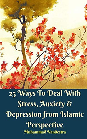 25 Ways To Deal With Stress, Anxiety & Depression from Islamic Perspective