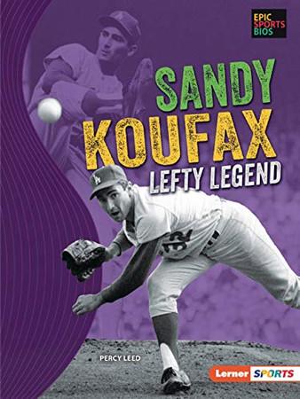 Sandy Koufax: Lefty Legend (Epic Sports Bios (Lerner ™ Sports))
