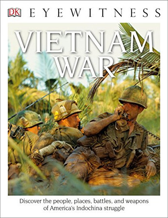 DK Eyewitness Books: Vietnam War: Discover the People, Places, Battles, and Weapons of America's Indochina Struggl