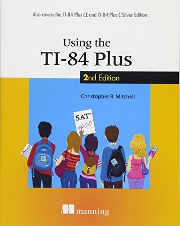 Using the TI-84 Plus: Also Covers the TI-84 Plus CE and TI-84 Plus C Silver Edition