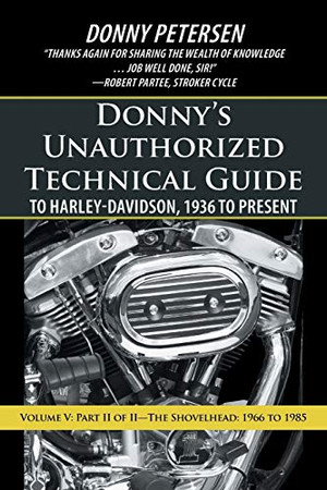 Donny�s Unauthorized Technical Guide to Harley-Davidson, 1936 to Present: Volume V: Part II of II�The Shovelhead: 1966 to 1985