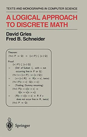 A Logical Approach to Discrete Math (Texts and Monographs in Computer Science)