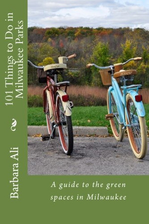 101 Things to Do in Milwaukee Parks: A guide to the green spaces in Milwaukee