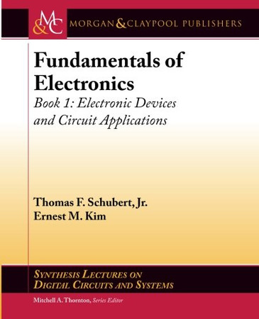 Fundamentals of Electronics: Book 1: Electronic Devices and Circuit Applications (Synthesis Lectures on Digital Circuits and Systems)