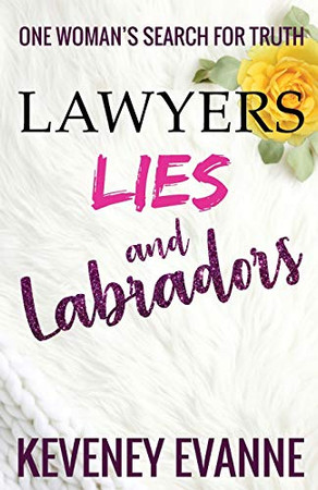 Lawyers, Lies and Labradors: One Woman�s Search for Truth