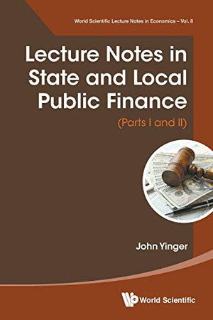 Lecture Notes in State and Local Public Finance (Parts I and II) (World Scientific Lecture Notes in Economics and Policy)