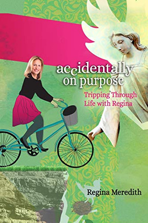 Accidentally On Purpose: Tripping Through Life with Regina