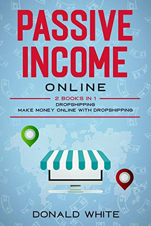PASSIVE INCOME ONLINE: 2 BOOKS IN 1: DROPSHIPPING, MAKE MONEY ONLINE WITH DROPSHIPPING
