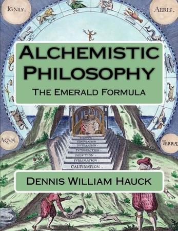 Alchemistic Philosophy: The Emerald Formula (Alchemy Study Program) (Volume 1)