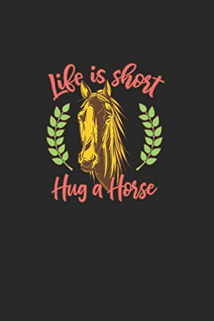 Life Is Short Hug A Horse: Great Calendar For 2021 For Horse Friends And Unicorn Lovers. Ideal Notebook For Daily Detailed Notes And For Entering Appointments.