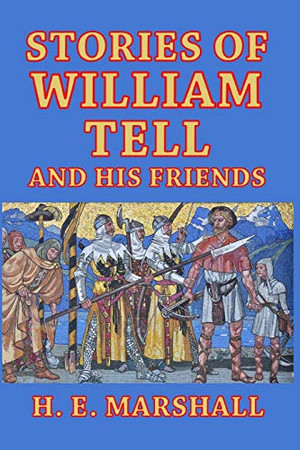 Stories of William Tell and His Friends