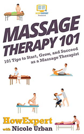 Massage Therapy 101: 101 Tips to Start, Grow, and Succeed as a Massage Therapist