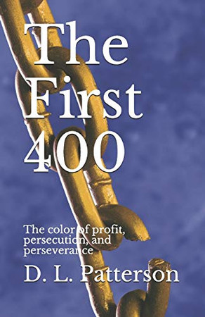 The First 400: The color of profit, persecution, and perseverance
