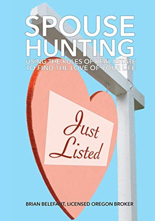 Spouse Hunting: Using The Rules Of Real Estate To Find The Love Of Your Life