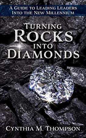 Turning Rocks into Diamonds: A Guide to Leading Leaders Into the New Millennium