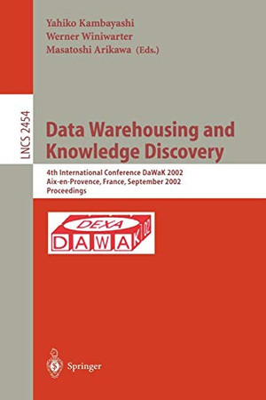 Data Warehousing and Knowledge Discovery: 4th International Conference, DaWaK 2002, Aix-en-Provence, France, September 4-6, 2002. Proceedings (Lecture Notes in Computer Science)