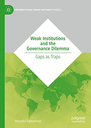 Weak Institutions and the Governance Dilemma: Gaps as Traps (International Series on Public Policy)