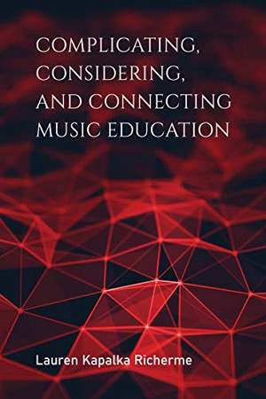 Complicating, Considering, and Connecting Music Education (Counterpoints: Music and Education)