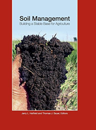 Soil Management: Building a Stable Base for Agriculture (ASA, CSSA, and SSSA Books)