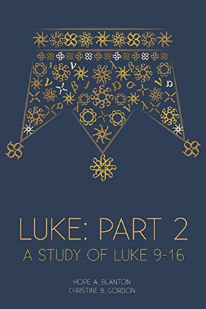 Luke: Part 2: A Study of Luke 9-16 (At His Feet Studies)