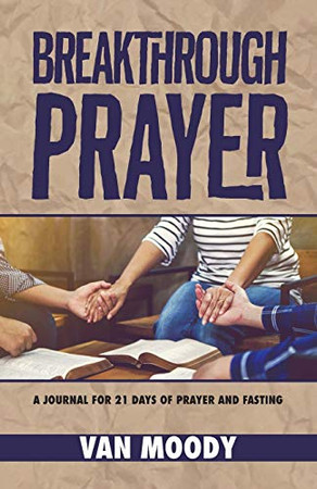 Breakthrough Prayer: A Journal for 21 Days of Prayer and Fasting