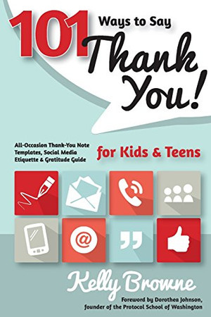 101 Ways to Say Thank You, Kids and Teens: All-Occasion Thank-You Note Templates, Social Media Etiquette & Gratitude Guide