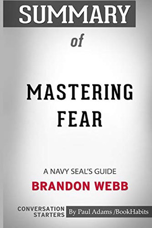 Summary of Mastering Fear: A Navy SEAL's Guide by Brandon Webb and John David Mann: Conversation Starters