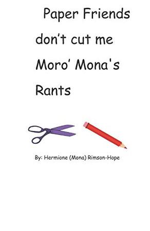 Paper Friends Don't Cut Me Moro' Mona's Rants