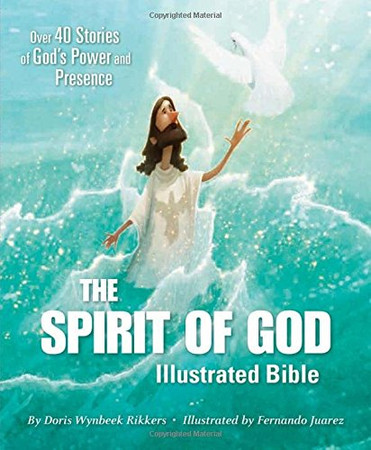 The Spirit of God Illustrated Bible: Over 40 Stories of God�s Power and Presence