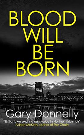 Blood Will Be Born: The explosive Belfast-set crime debut (DI Owen Sheen)