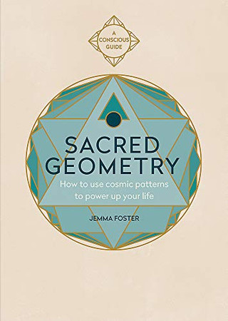 Sacred Geometry (Conscious Guides): How to use cosmic patterns to power up your life
