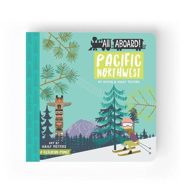 All Aboard Pacific Northwest: A Recreation Primer   Lucy Darling