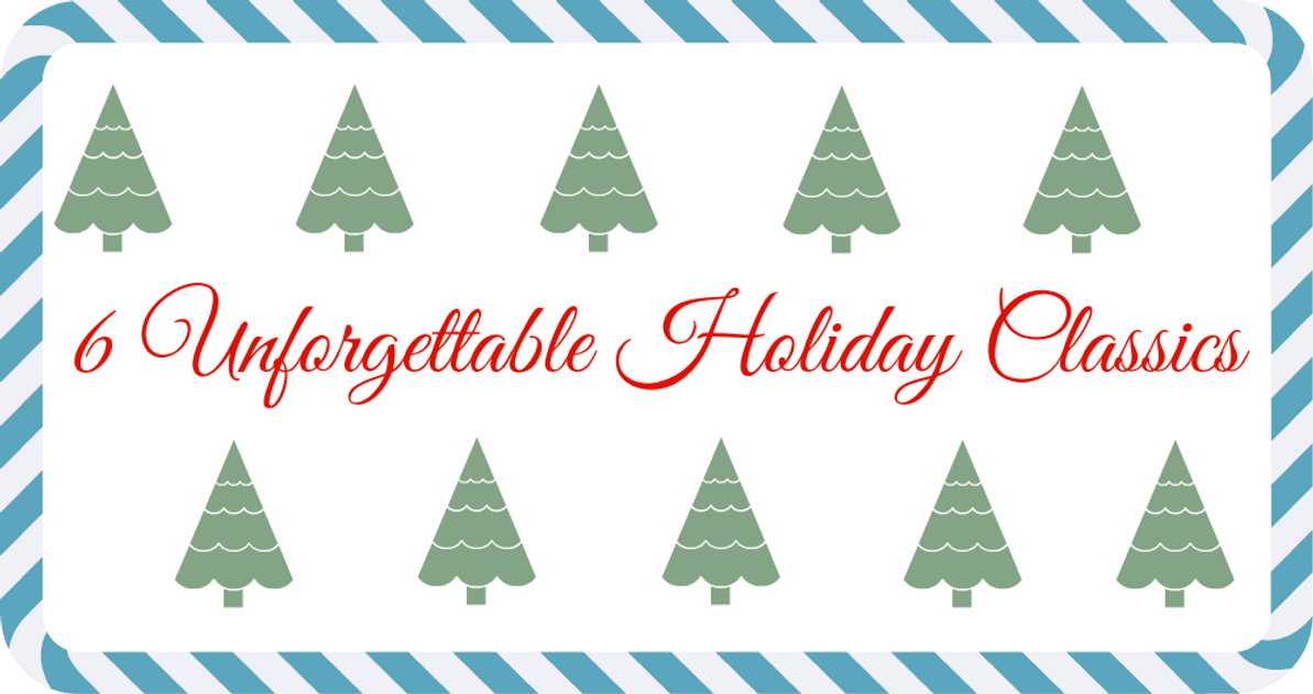 6 Unforgettable Holiday Classics