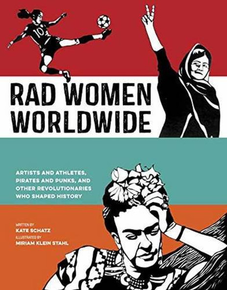 Rad Women Worldwide: Artists and Athletes, Pirates and Punks, and Other Revolutionaries Who Shaped History Cover