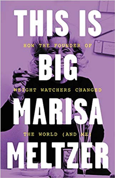 This Is Big: How the Founder of Weight Watchers Changed the World (and Me) Cover