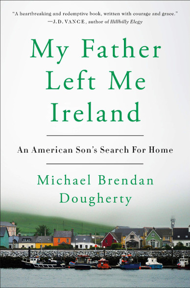 My Father Left Me Ireland: An American Son's Search for Home Cover