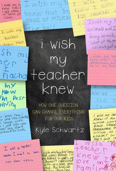 I Wish My Teacher Knew: How One Question Can Change Everything for Our Kids Cover