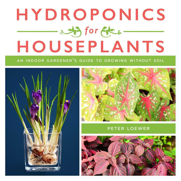 Hydroponics for Houseplants: An Indoor Gardener's Guide to Growing Without Soil Cover