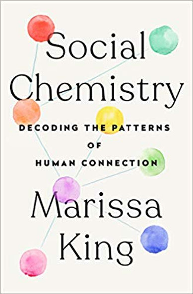 Social Chemistry: Decoding the Patterns of Human Connection Cover