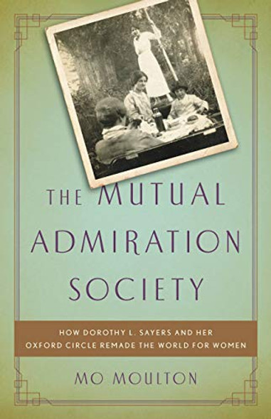 The Mutual Admiration Society: How Dorothy L. Sayers and Her Oxford Circle Remade the World for Women Cover