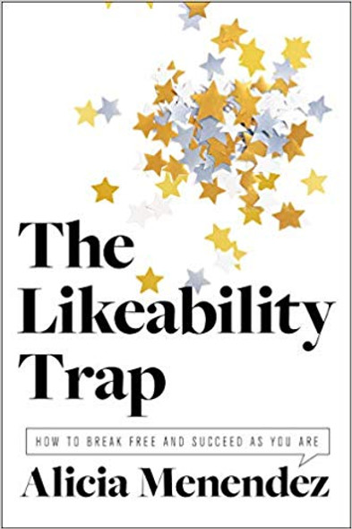 The Likeability Trap: How to Break Free and Succeed as You Are Cover